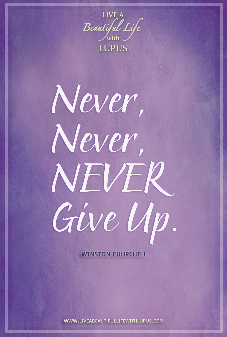 Quotes Never Give Up Never Give Up Quotes  Live A Beautiful Life With Lupuslive A