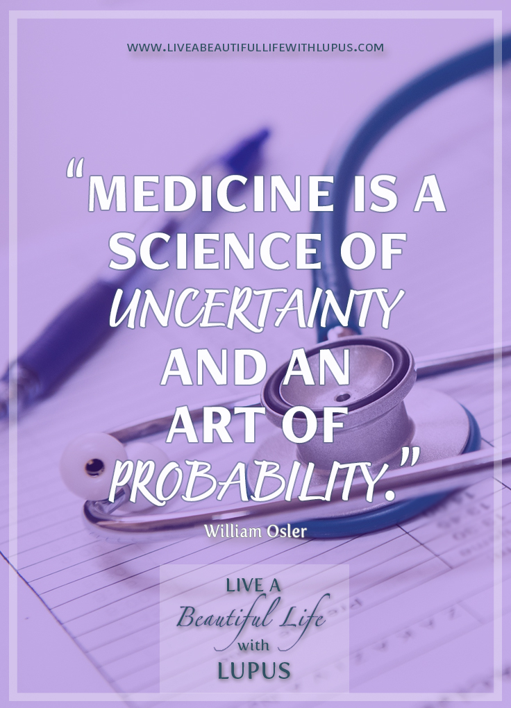 Osler Quote on Uncertainty in Medicine -- Live a Beautiful Life with Lupus