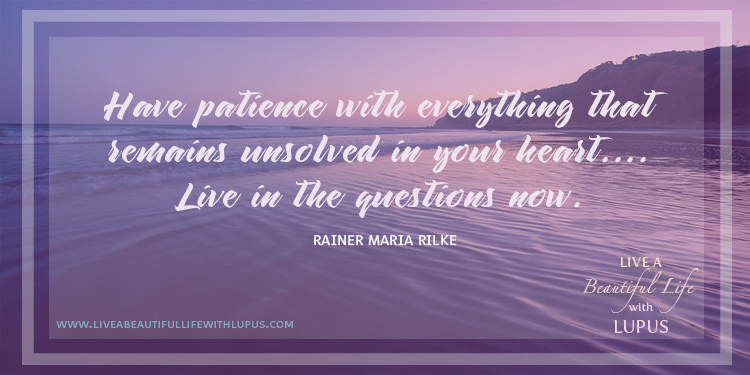 Rilke Quote on Patience with Uncertainty -- Live a Beautiful Life with Lupus
